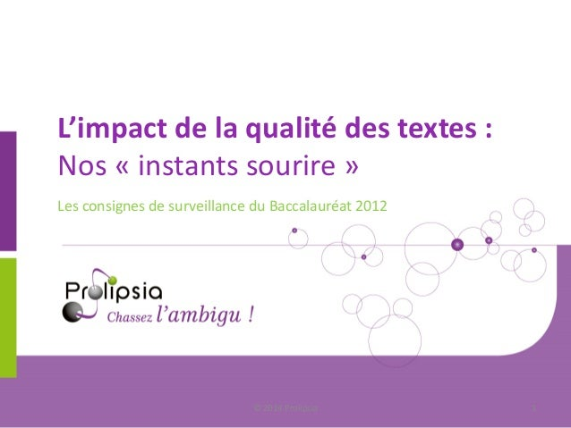 L'impact de la qualité des textes : Nos « instants sourire »  Les consignes de surveillance du Baccalauréat 2012  © 2014 P...