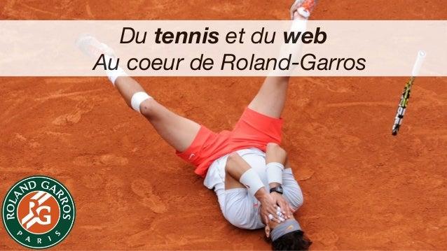 Du tennis et du web Au coeur de Roland-Garros
