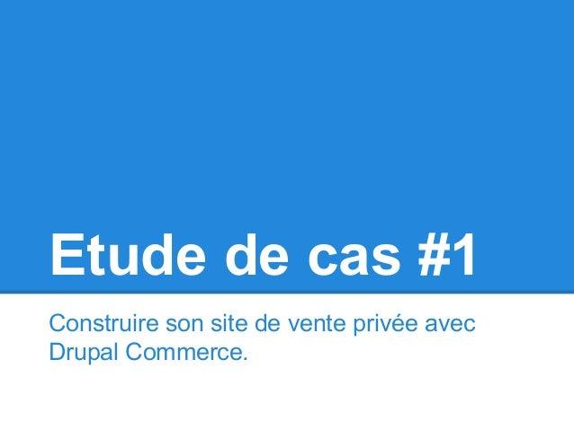 Etude de cas #1 Construire son site de vente privée avec Drupal Commerce.