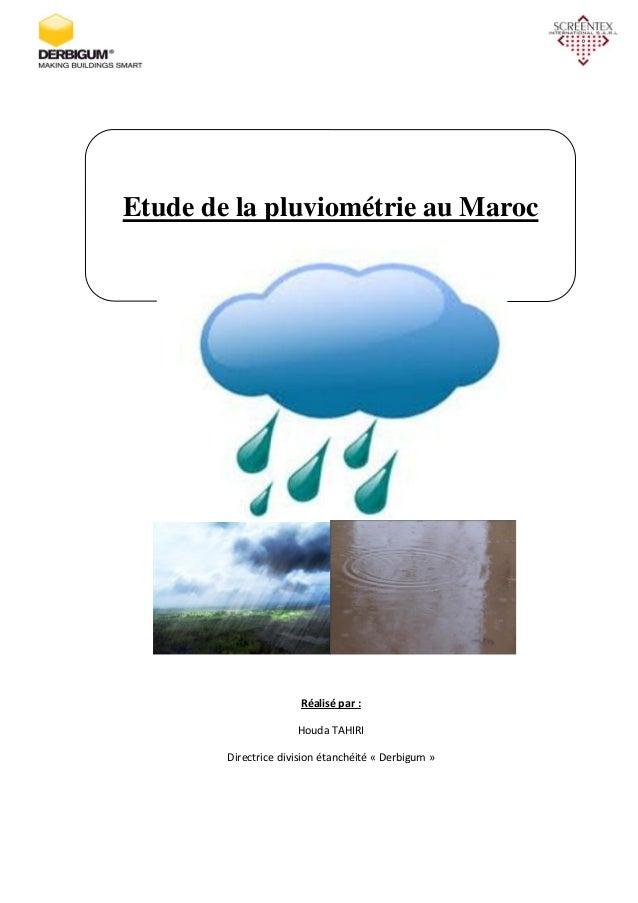 Etude de la pluviométrie au MarocRéalisé par :Houda TAHIRIDirectrice division étanchéité « Derbigum »
