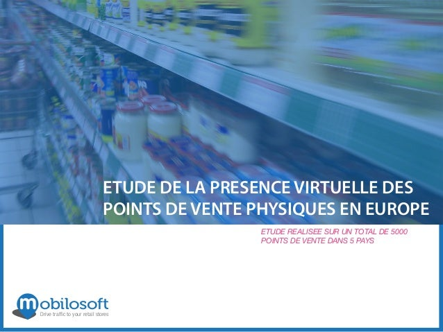 obilosoftDrive traffic to your retail stores ETUDE REALISEE SUR UN TOTAL DE 5000 POINTS DE VENTE DANS 5 PAYS ETUDE DE LA PR...