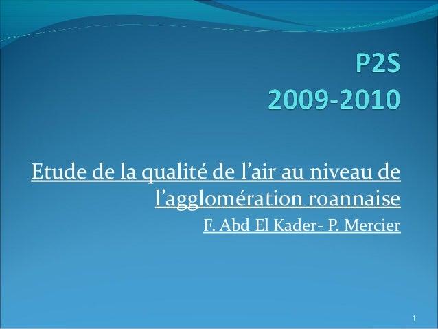 Etude de la qualité de l'air au niveau de l'agglomération roannaise F. Abd El Kader- P. Mercier 1