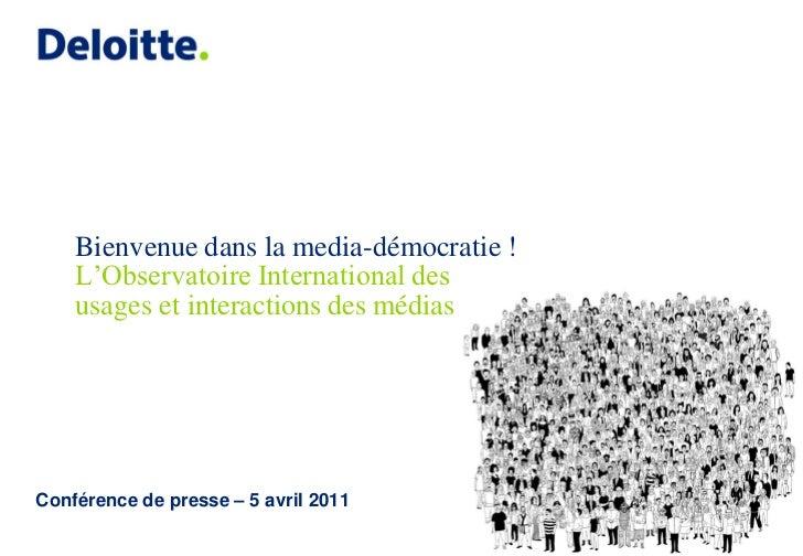 Bienvenue dans la media-démocratie !    L'Observatoire International des    usages et interactions des médiasConférence de...
