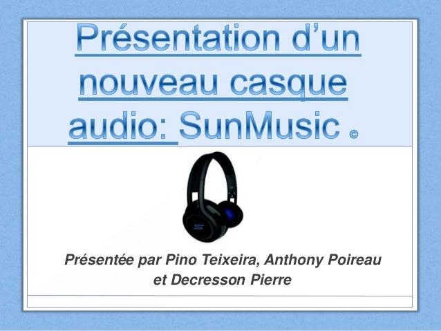 Présentée par Pino Teixeira, Anthony Poireauet Decresson Pierre