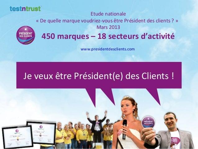Etude nationale   « De quelle marque voudriez-vous être Président des clients ? »                            Mars 2013    ...