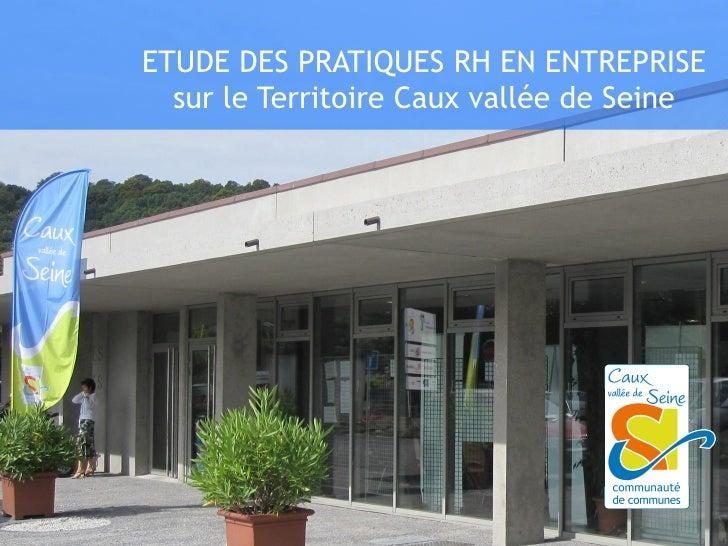 ETUDE DES PRATIQUES RH EN ENTREPRISE  sur le Territoire Caux vallée de Seine