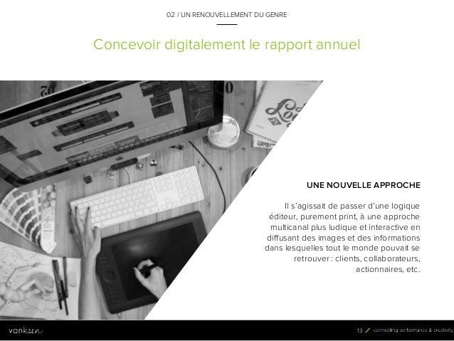 1 3 Concevoir digitalement le rapport annuel UNE NOUVELLE APPROCHE Il s'agissait de passer d'une logique éditeur, purement...