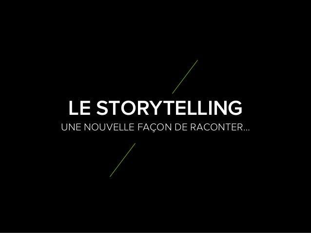 1 4 UNE NOUVELLE FAÇON DE RACONTER… LE STORYTELLING
