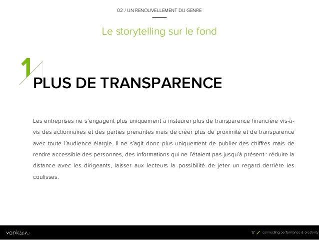 1 7 Le storytelling sur le fond PLUS DE TRANSPARENCE Les entreprises ne s'engagent plus uniquement à instaurer plus de tra...