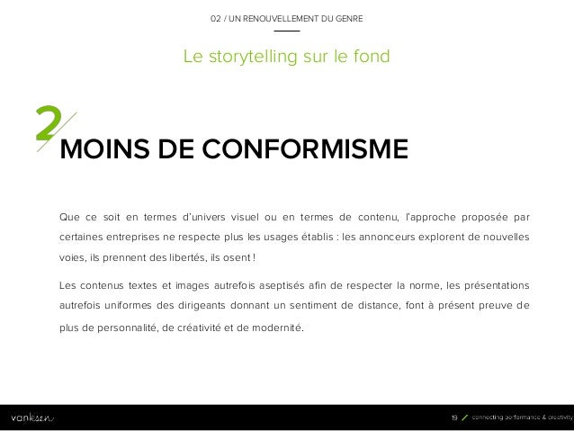 1 9 Le storytelling sur le fond MOINS DE CONFORMISME Que ce soit en termes d'univers visuel ou en termes de contenu, l'app...