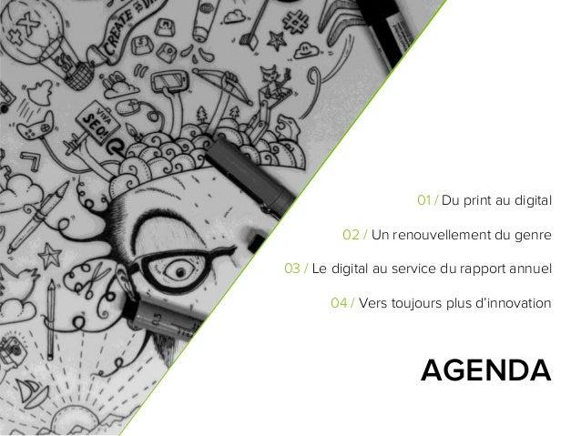 2 AGENDA 01 / Du print au digital 02 / Un renouvellement du genre 03 / Le digital au service du rapport annuel 04 / Vers t...