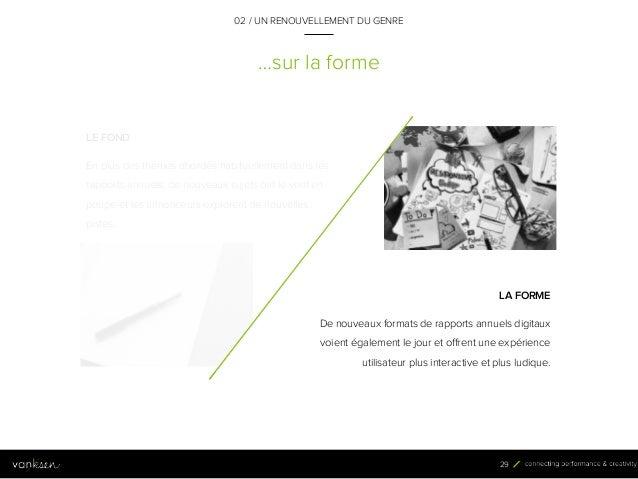 2 9 …sur la forme LA FORME De nouveaux formats de rapports annuels digitaux voient également le jour et offrent une expéri...