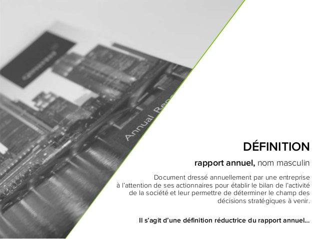 3 DÉFINITION rapport annuel, nom masculin Document dressé annuellement par une entreprise à l'attention de ses actionnaire...