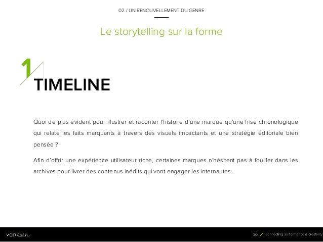 3 0 Le storytelling sur la forme TIMELINE Quoi de plus évident pour illustrer et raconter l'histoire d'une marque qu'une f...
