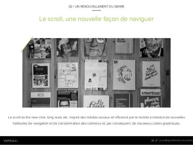 3 8 Le scroll, une nouvelle façon de naviguer 02 / UN RENOUVELLEMENT DU GENRE Le scroll as the new click, long read, etc. ...