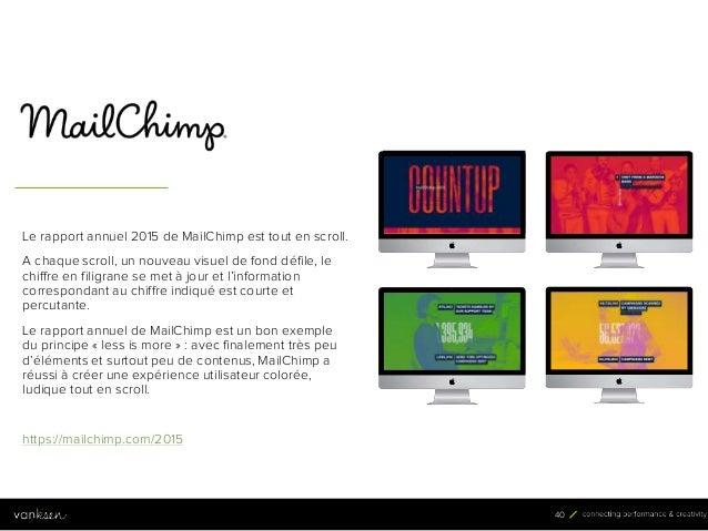 4 0 40 Le rapport annuel 2015 de MailChimp est tout en scroll. A chaque scroll, un nouveau visuel de fond défile, le chiff...