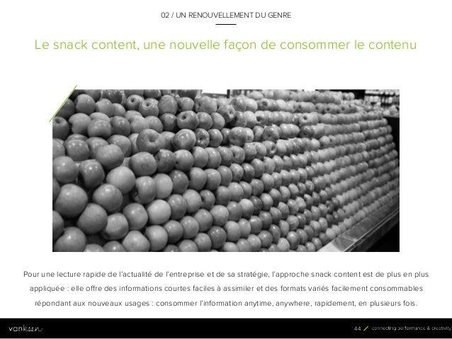 4 4 Le snack content, une nouvelle façon de consommer le contenu 02 / UN RENOUVELLEMENT DU GENRE Pour une lecture rapide d...