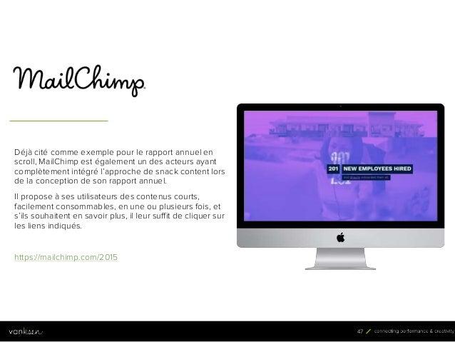 4 7 47 Déjà cité comme exemple pour le rapport annuel en scroll, MailChimp est également un des acteurs ayant complètement...