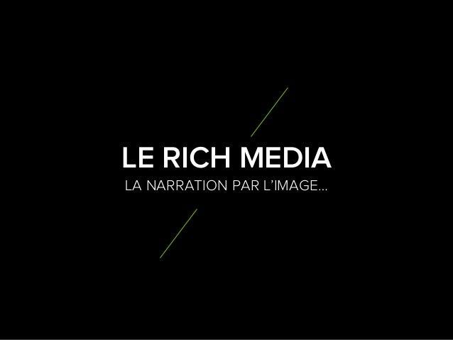 4 9 LA NARRATION PAR L'IMAGE… LE RICH MEDIA
