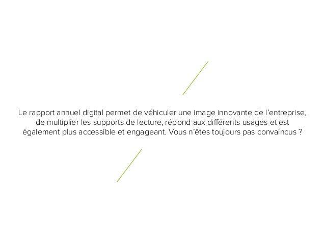 5 8 Le rapport annuel digital permet de véhiculer une image innovante de l'entreprise, de multiplier les supports de lectu...