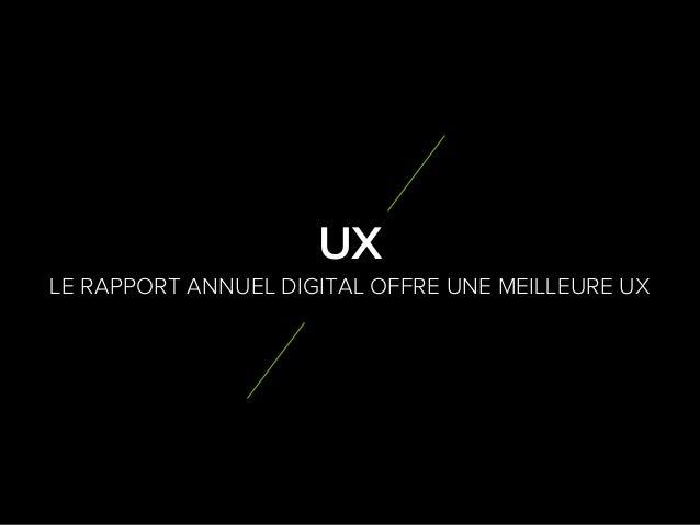 5 9 LE RAPPORT ANNUEL DIGITAL OFFRE UNE MEILLEURE UX UX