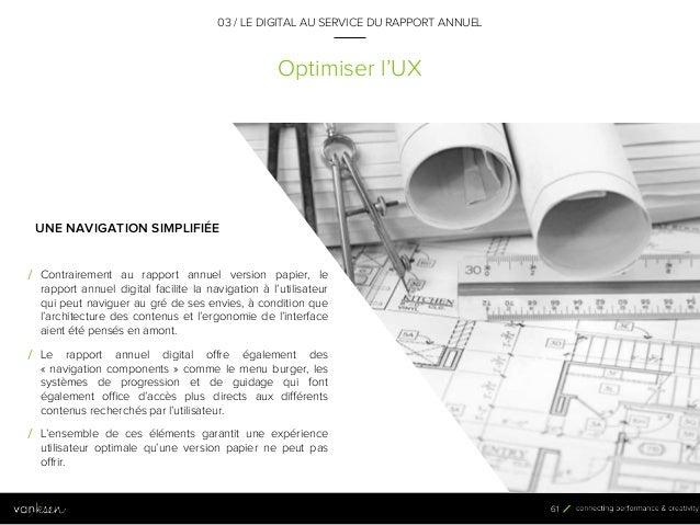6 1 Optimiser l'UX 03 / LE DIGITAL AU SERVICE DU RAPPORT ANNUEL UNE NAVIGATION SIMPLIFIÉE / Contrairement au rapport annue...