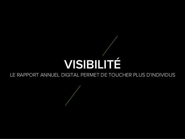 6 3 LE RAPPORT ANNUEL DIGITAL PERMET DE TOUCHER PLUS D'INDIVIDUS VISIBILITÉ