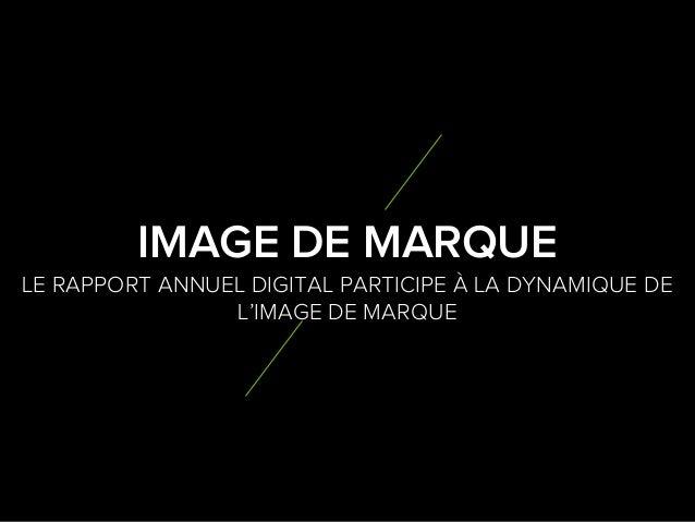 7 1 LE RAPPORT ANNUEL DIGITAL PARTICIPE À LA DYNAMIQUE DE L'IMAGE DE MARQUE IMAGE DE MARQUE