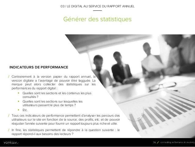 7 4 Générer des statistiques 03 / LE DIGITAL AU SERVICE DU RAPPORT ANNUEL INDICATEURS DE PERFORMANCE / Contrairement à la ...