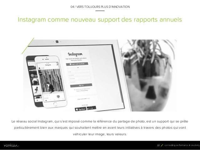 8 1 Instagram comme nouveau support des rapports annuels 04 / VERS TOUJOURS PLUS D'INNOVATION Le réseau social Instagram, ...