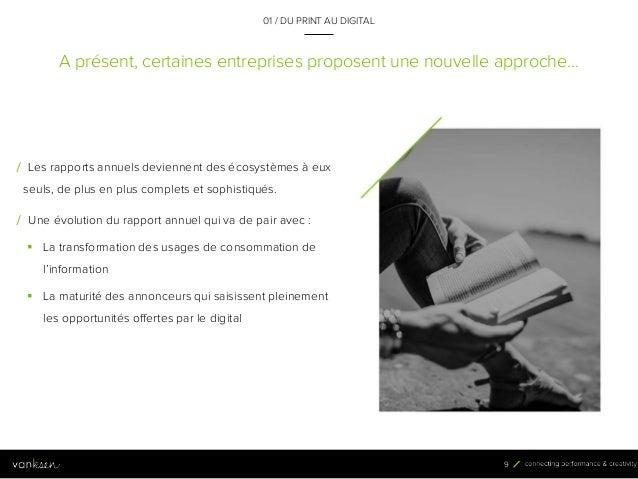 9 A présent, certaines entreprises proposent une nouvelle approche… 01 / DU PRINT AU DIGITAL 9 / Les rapports annuels devi...