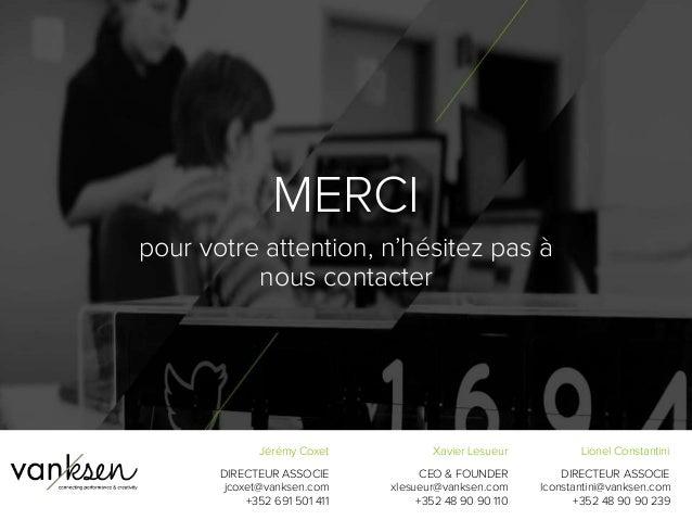 9 5 Jérémy Coxet DIRECTEUR ASSOCIE jcoxet@vanksen.com +352 691 501 411 Xavier Lesueur CEO & FOUNDER xlesueur@vanksen.com +...