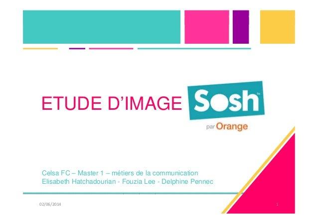 ETUDE D'IMAGE  Celsa FC – Master 1 – métiers de la communication  Elisabeth Hatchadourian - Fouzia Lee - Delphine Pennec  ...