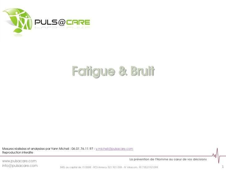 Fatigue & BruitMesures réalisées et analysées par Yann Micheli : 06.01.76.11.97 - y.micheli@pulsacare.comReproduction inte...