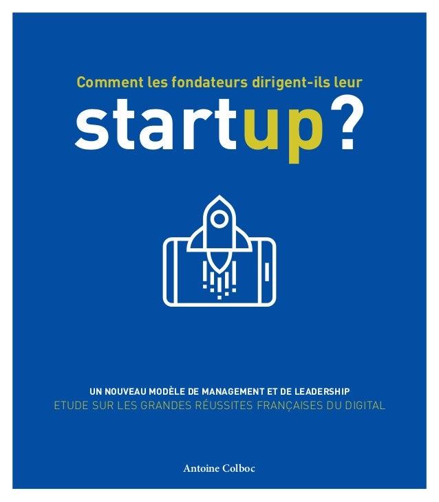 An- toine Colboc Comment les fondateurs dirigent-ils leur startup? Un nouveau modèle de management et de leadership Etude ...