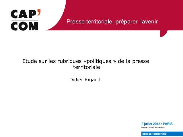 Presse territoriale, préparer l'avenir Didier Rigaud Etude sur les rubriques «politiques » de la presse territoriale