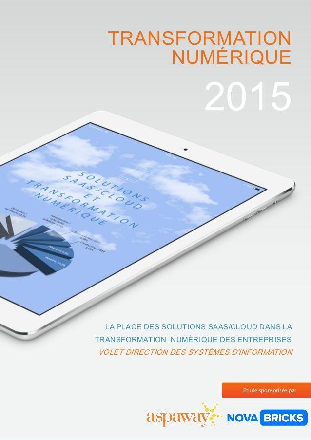 1 2015 LA PLACE DES SOLUTIONS SAAS/CLOUD DANS LA TRANSFORMATION NUMÉRIQUE DES ENTREPRISES VOLET DIRECTION DES SYSTÈMES D'I...