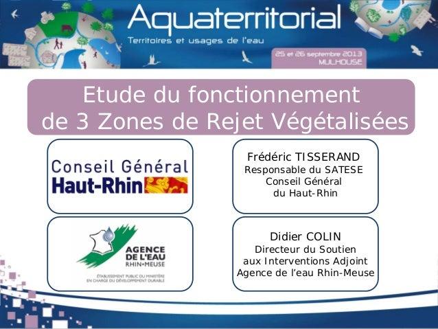 Etude du fonctionnement de 3 Zones de Rejet Végétalisées Frédéric TISSERAND Responsable du SATESE Conseil Général du Haut-...