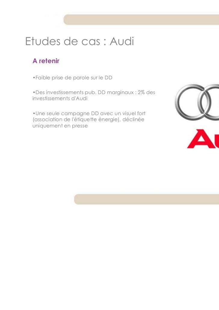 Etudes de cas : Audi A retenir •Faible prise de parole sur le DD •Des investissements pub. DD marginaux : 2% des investiss...