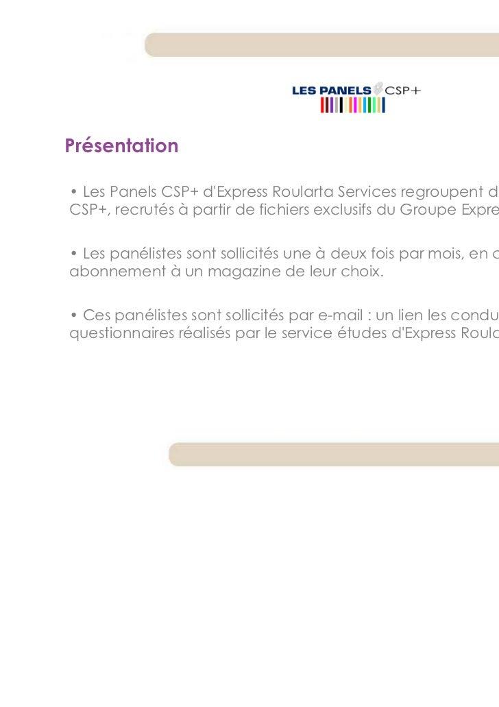 Présentation• Les Panels CSP+ dExpress Roularta Services regroupent des internautesCSP+, recrutés à partir de fichiers exc...