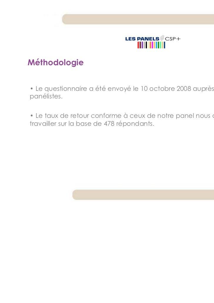 Méthodologie• Le questionnaire a été envoyé le 10 octobre 2008 auprès de nospanélistes.• Le taux de retour conforme à ceux...