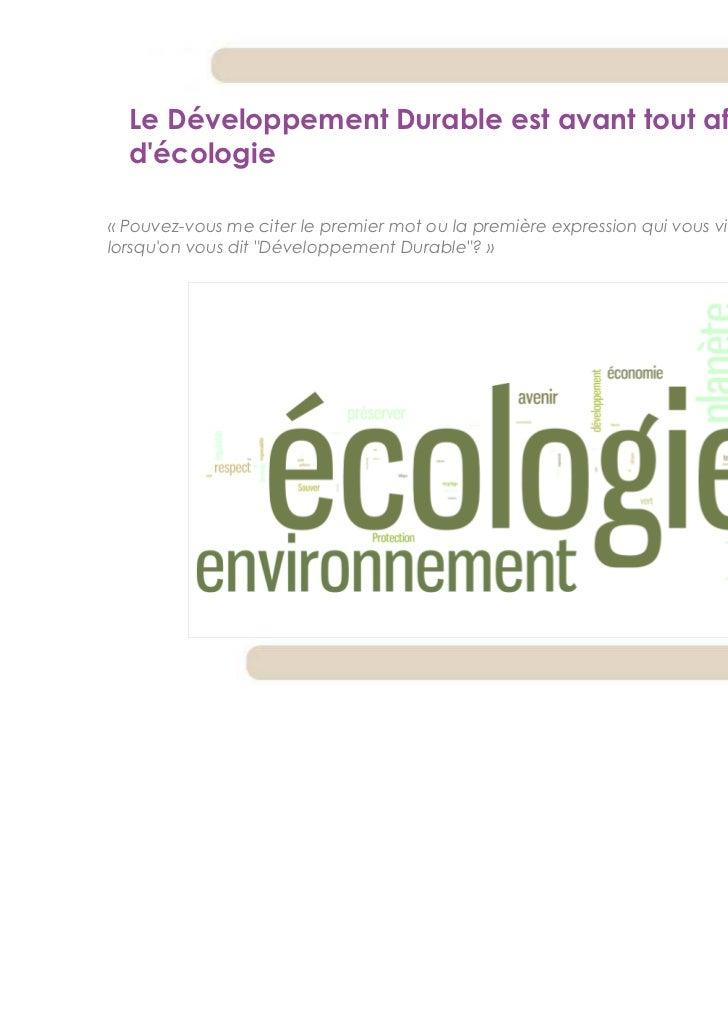 Le Développement Durable est avant tout affaire  décologie« Pouvez-vous me citer le premier mot ou la première expression ...