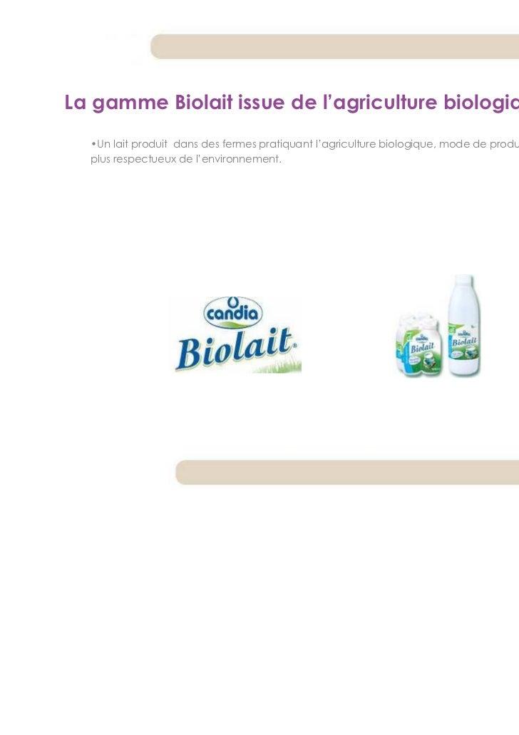 La gamme Biolait issue de l'agriculture biologique  •Un lait produit dans des fermes pratiquant l'agriculture biologique, ...