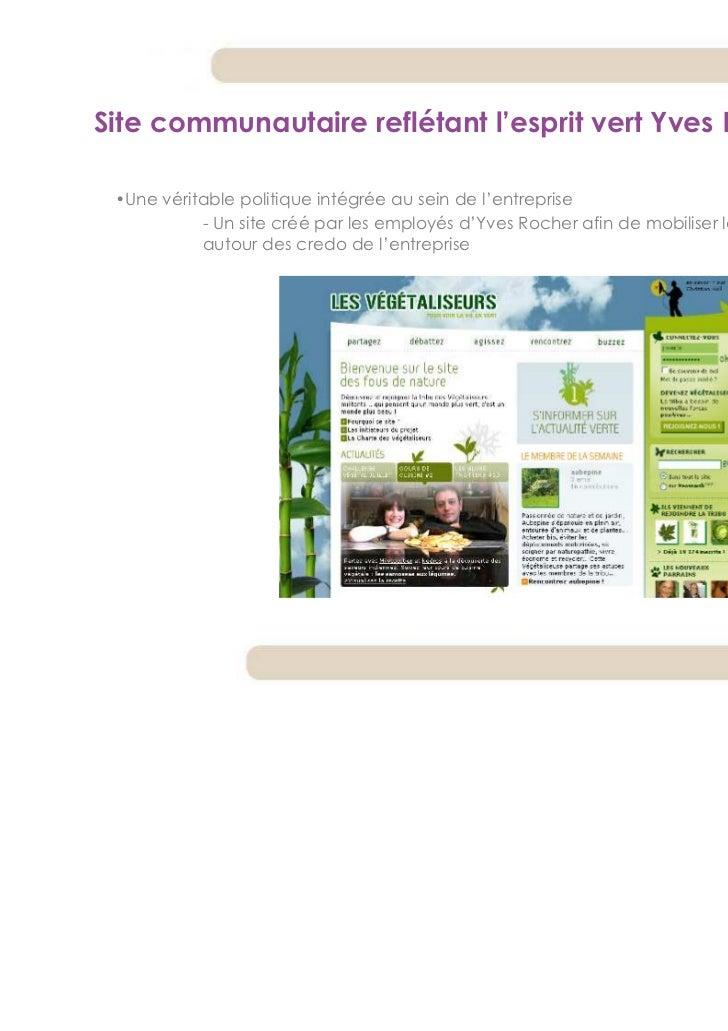 Site communautaire reflétant l'esprit vert Yves Rocher •Une véritable politique intégrée au sein de l'entreprise          ...