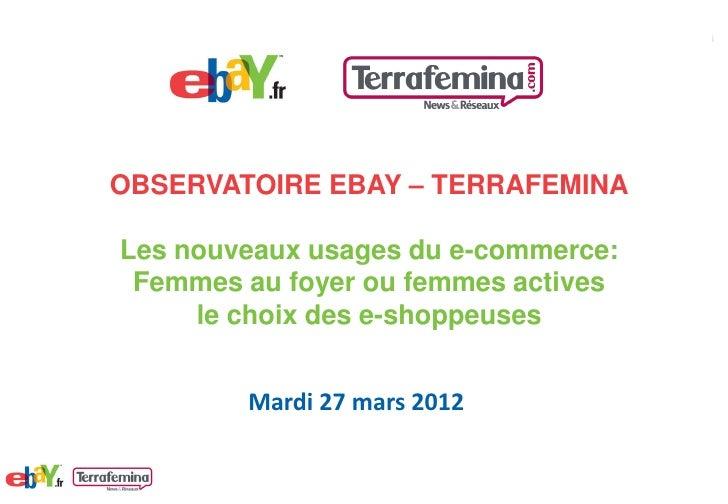 OBSERVATOIRE EBAY – TERRAFEMINALes nouveaux usages du e-commerce: Femmes au foyer ou femmes actives     le choix des e-sho...