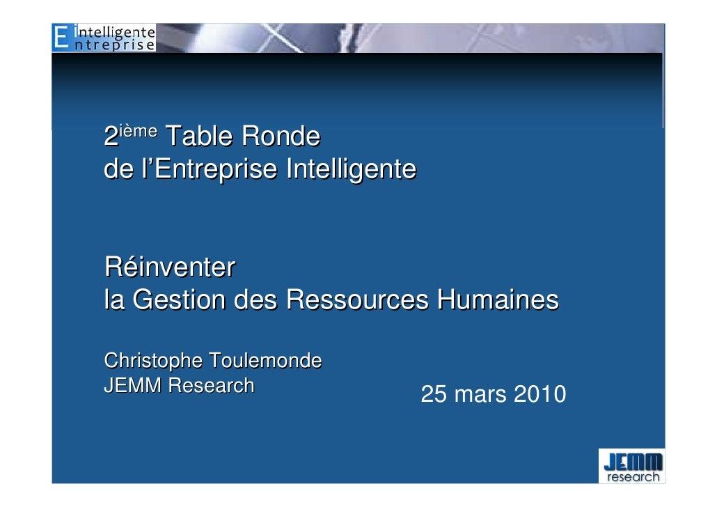2ième Table Ronde de l'Entreprise Intelligente   Réinventer la Gestion des Ressources Humaines  Christophe Toulemonde JEMM...