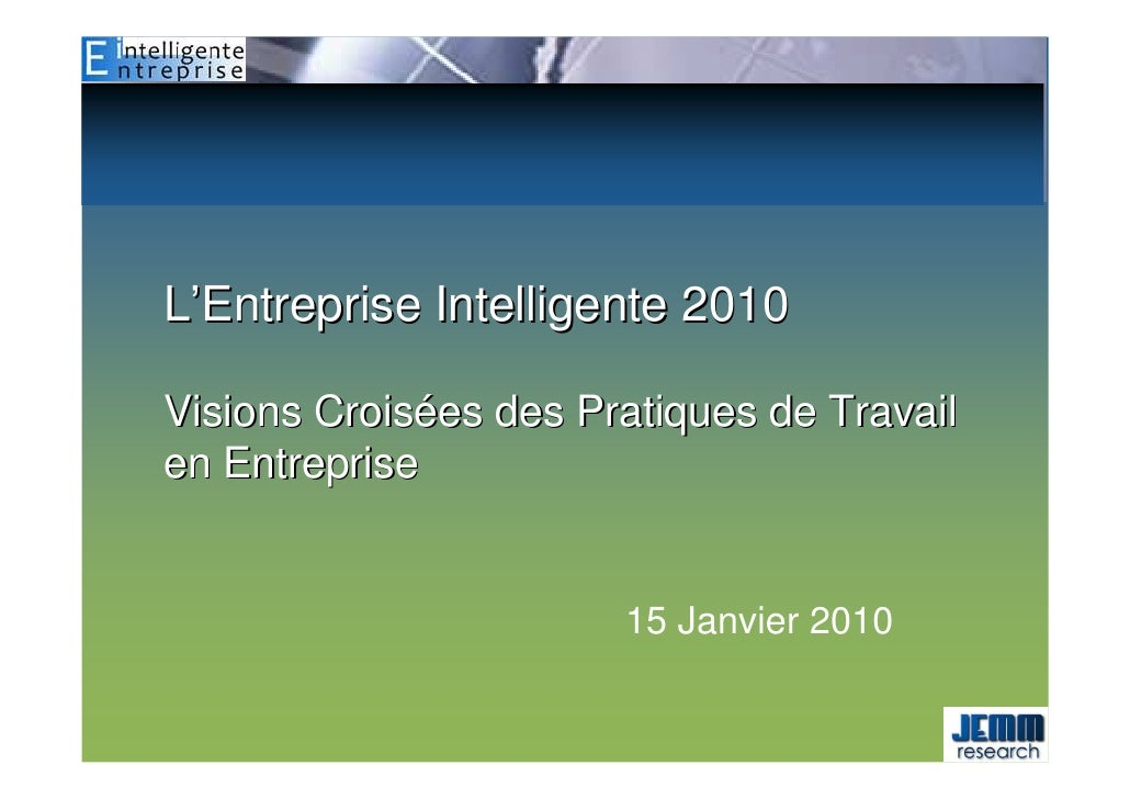L'Entreprise Intelligente 2010  Visions Croisées des Pratiques de Travail en Entreprise                          15 Janvie...