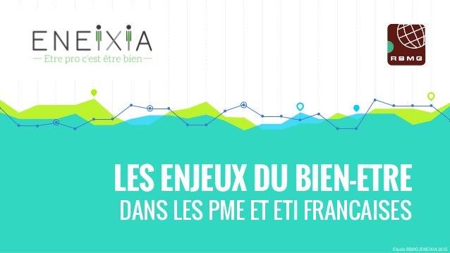 LES ENJEUX DU BIEN-ETRE DANS LES PME ET ETI FRANCAISES Etude RBMG/ENEIXIA 2015