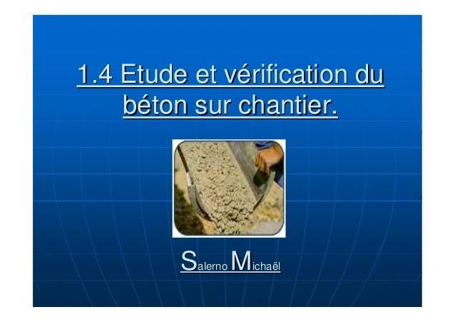 1.4 Etude et vérification du  béton sur chantier.  Salerno Michaël