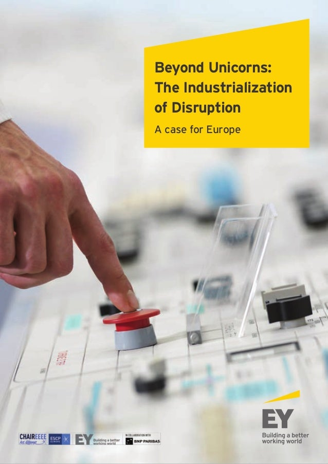 B ey ond U nicorns: The Industrialization of Disruption A case for Europe